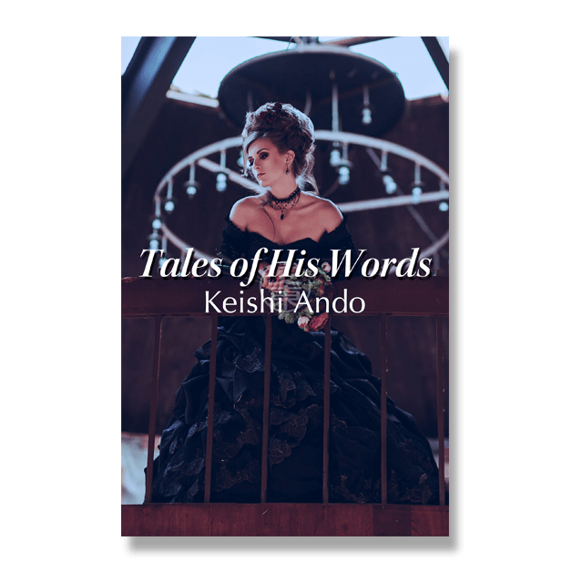 Tales of His Words: A Short Story by Keishi Ando