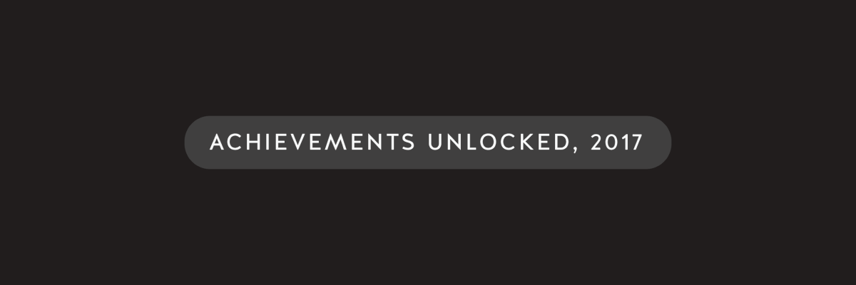 Achievements Unlocked, 2017