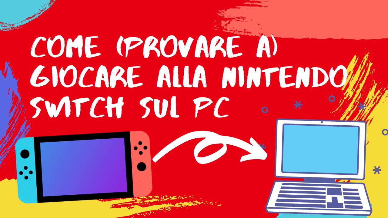 Come (provare a) giocare alla Nintendo Switch sul PC [Tutorial | ITA | DOWNLOAD EMULATORE E GIOCHI]