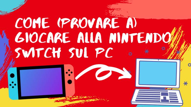 Come (provare a) giocare alla Nintendo Switch sul PC