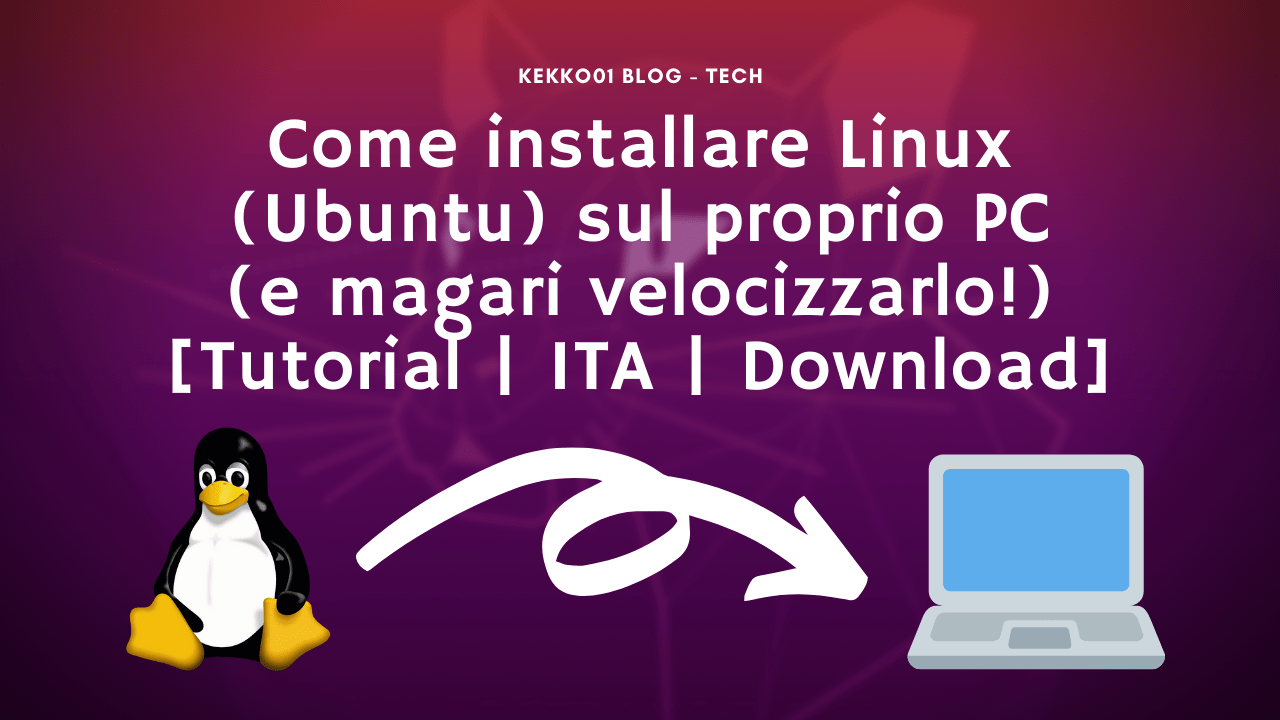 Come installare Linux (Ubuntu) sul proprio PC (e magari velocizzarlo!) [Tutorial | ITA | Download]