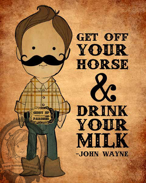 """Kelley Frisby Illustration John Wayned Cowboy Quote """"Get off Your Hore and Drink Your Milk"""""""