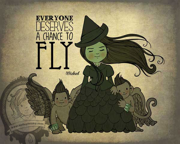"Kelley Frisby Illustration Wizard of Oz Wicked Quote ""Everyone Deserves a Chance to Fly"""