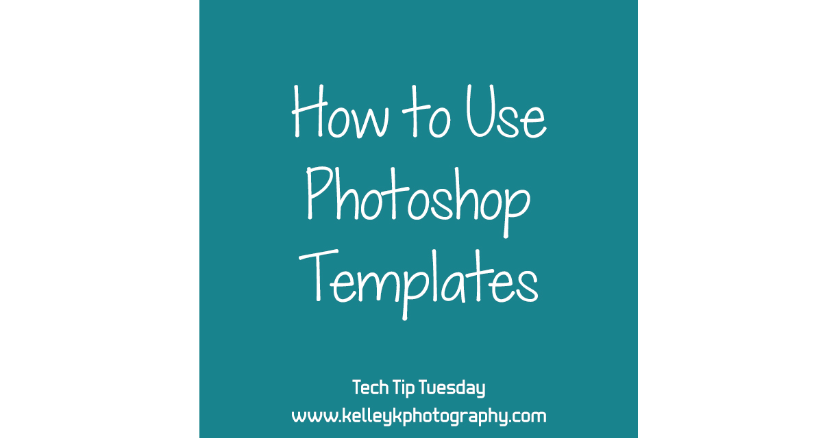 Tech Tip: How to Use Photoshop Templates