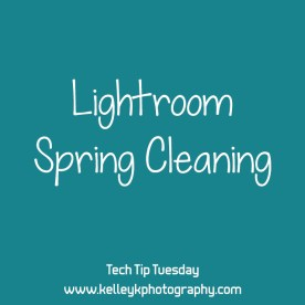 Lightroom Spring Cleaning (Tech Tip Tuesday)