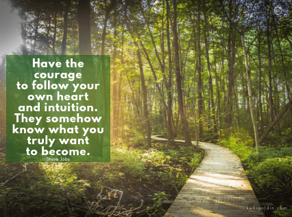 Motivational Monday - Move Forward by Kelli Goldin | Have the courage to follow your own heart and intuition. They somehow know what you truly want to become. - Steve Jobs
