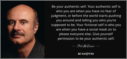 quote-be-your-authentic-self-your-authentic-self-is-who-you-are-when-you-have-no-fear-of-judgment-phil-mcgraw-68-20-22