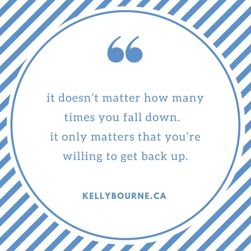 it doesn't matter how many times you fall down. it only matters that you're willing to get back up. read more at http://kellybourne.ca/the-comparison-trap