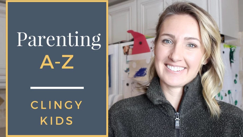 How to Deal With Clingy Kids | Parenting A-Z