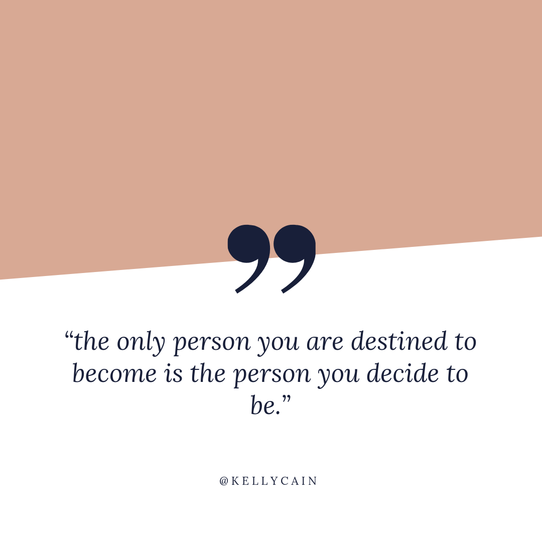 the only person you are destined to become is the person you decide to be | inspirational quotes | kellycain.com