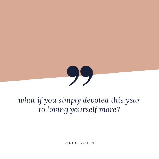 what if you simply devoted this year to loving yourself more | inspirational quotes | kellycain.com
