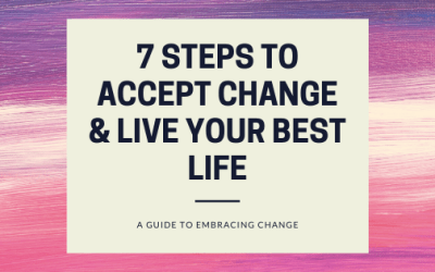 7 Steps to Accept Change & Live Your Best Life