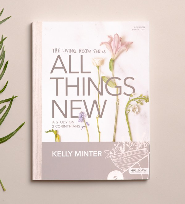 All Things New: A Study of 2 Corinthians Bible Study Book