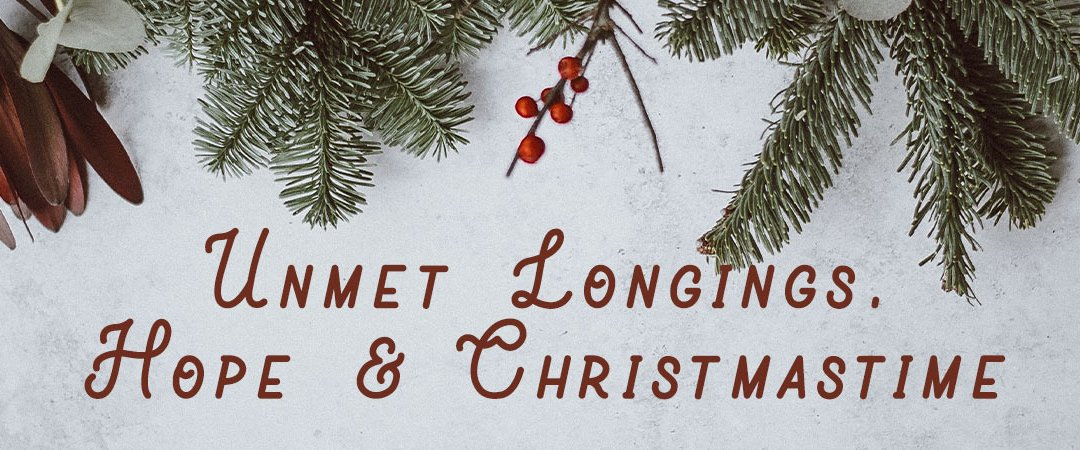 UNMET LONGINGS, HOPE AND CHRISTMASTIME