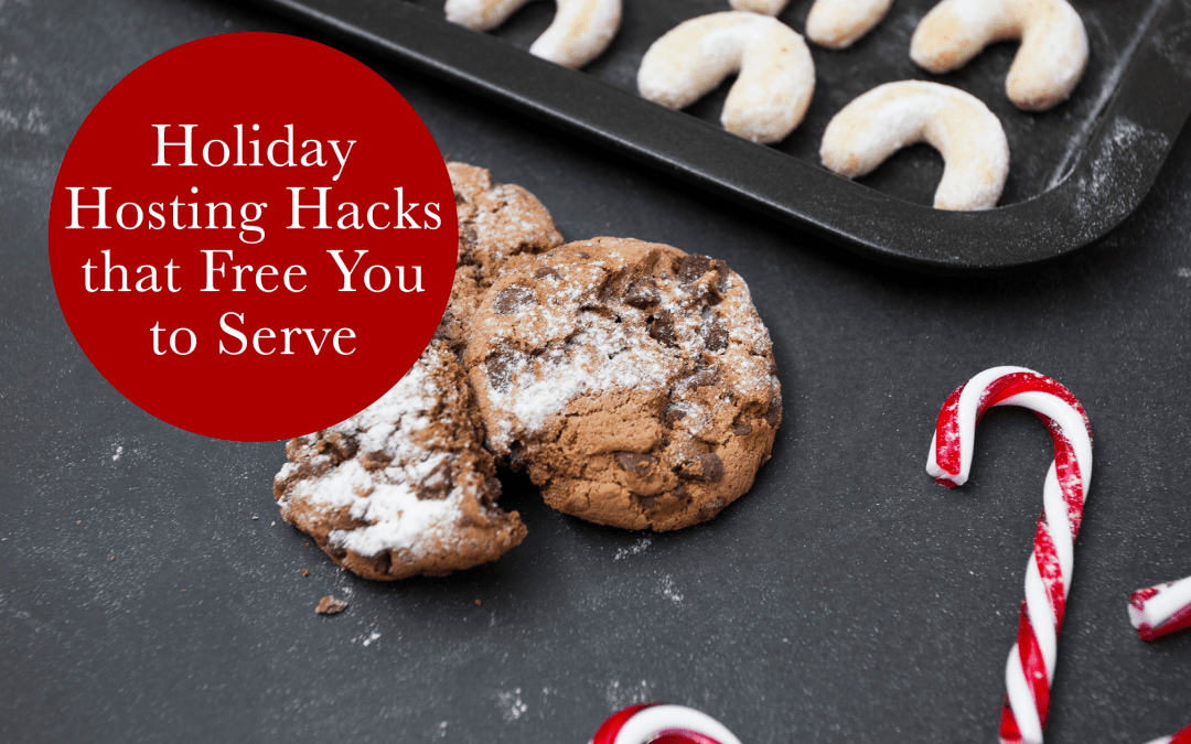 HOLIDAY HOSTING HACKS THAT FREE YOU TO SERVE