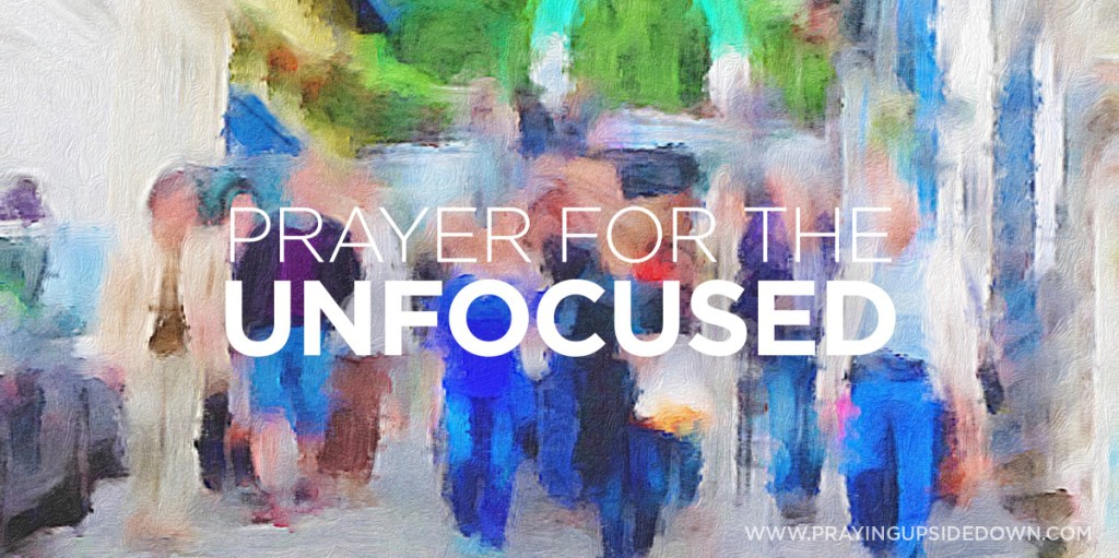 GRAPHIC prayer for the unfocused