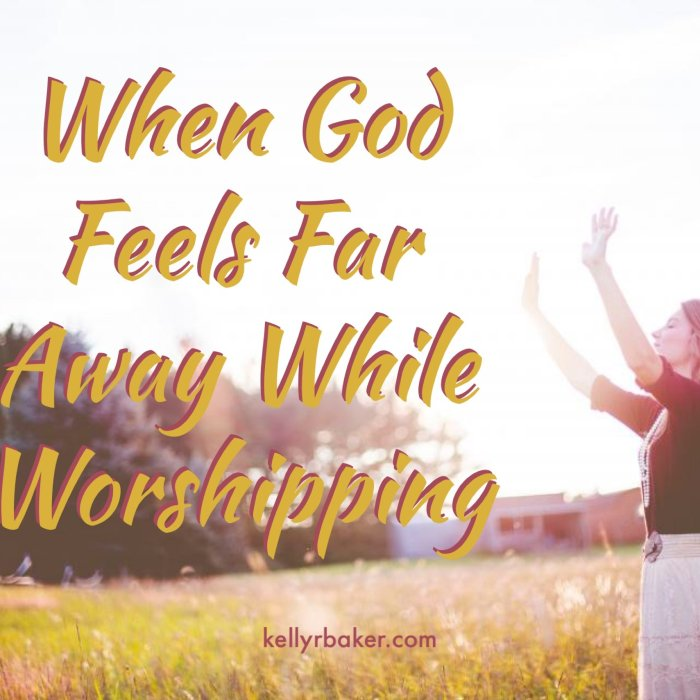 When God Feels Far Away While Worshipping