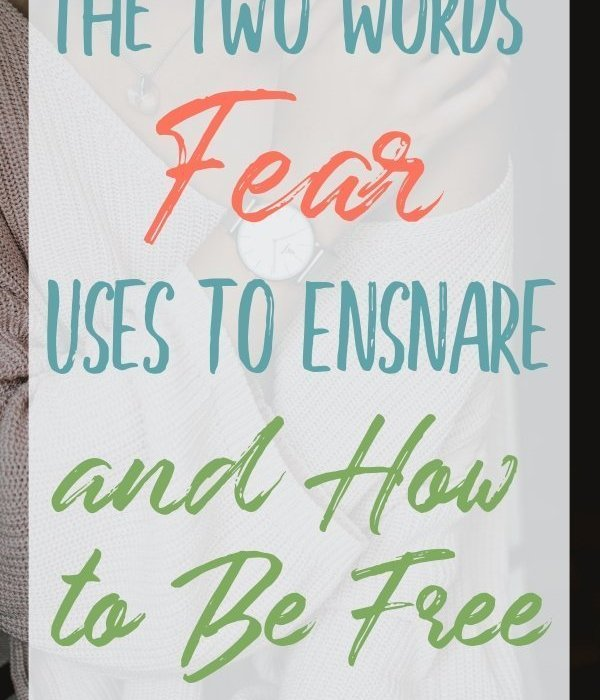 The Two Words Fear Uses to Ensnare and How to Be Free