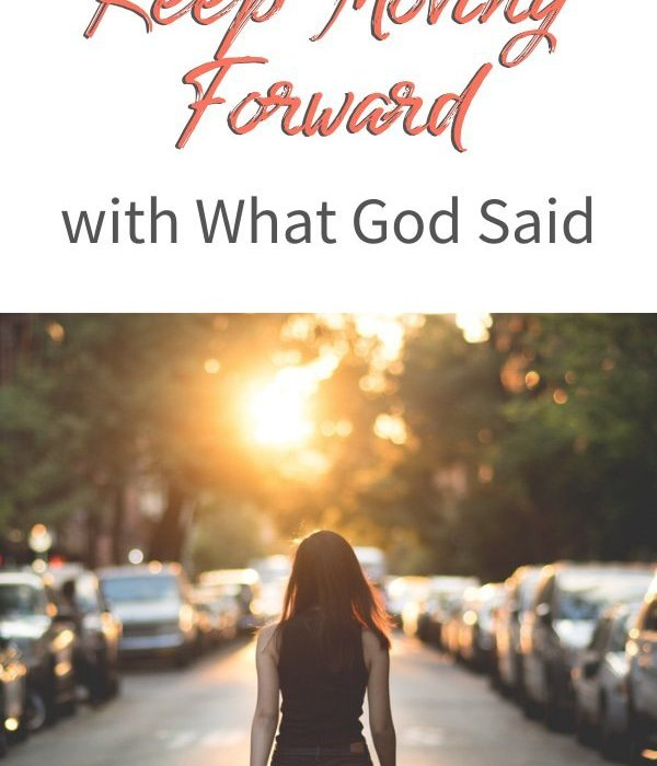 Keep Moving Forward with What God Said