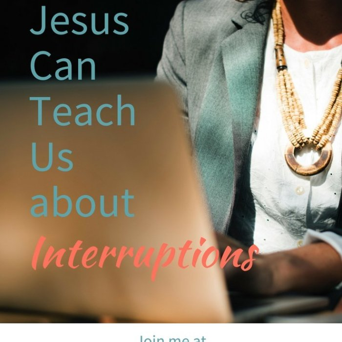 What Jesus Can Teach Us about Interruptions