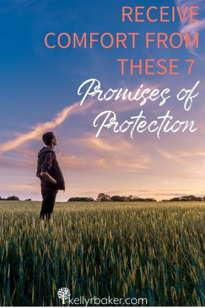 Receive Comfort from These 7 Promises of Protection.