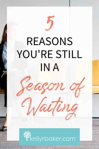 Pin this post with the title 5 Reasons You're Still in a Season of Waiting.