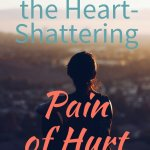 How God Heals the Heart-Shattering Pain of Hurt
