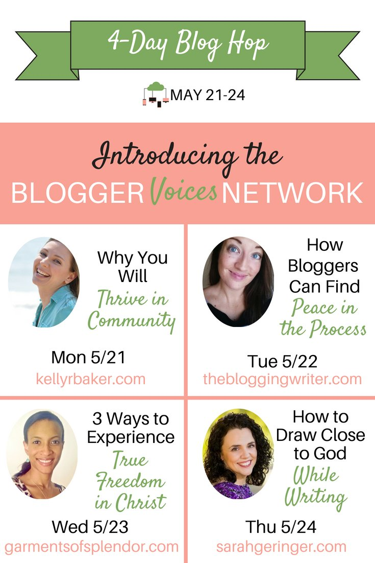 Join us for a 4-day blog hop introducing the Blogger Voices Network with Kelly R. Baker, Meghan Weyerbacher, Christin Baker, and Sarah Geringer. #BloggerVoicesNetwork #BeAVoice #ThriveInCommunity #Network #community #buildingcommunity #womeninministry #blogger