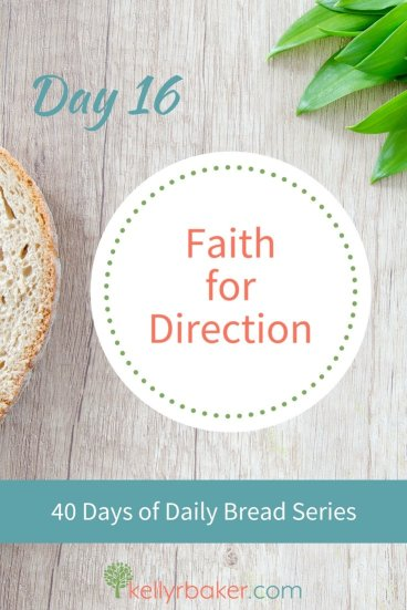 Pin this post with the title Day 16: Faith for Direction. 40 Days of Daily Bread Series.