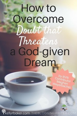 How to Overcome Doubt that Threatens a God-given Dream.