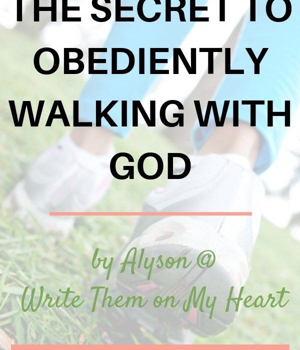 The Secret to Obediently Walking With God