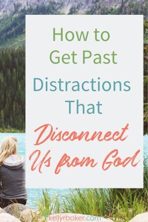 How to Get Past Distractions That Disconnect Us from God.