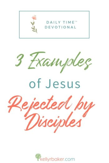 You're invited to use this interactive devotional in your Daily Time with God on three examples of Jesus being rejected by His disciples and how He responded to each. #ThrivingInChrist #DailyTime #Devotional #Jesus #Rejection #hurt #biblicaltruths #disciples