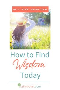 If you have questions, you need wisdom. Use this Daily Time™ Devotional to learn how to find wisdom today from three biblical ways. #ThrivingInChrist #wisdom #devotional #DailyTimeDevotional #DailyTime #biblicaltruths #verses #questions #life