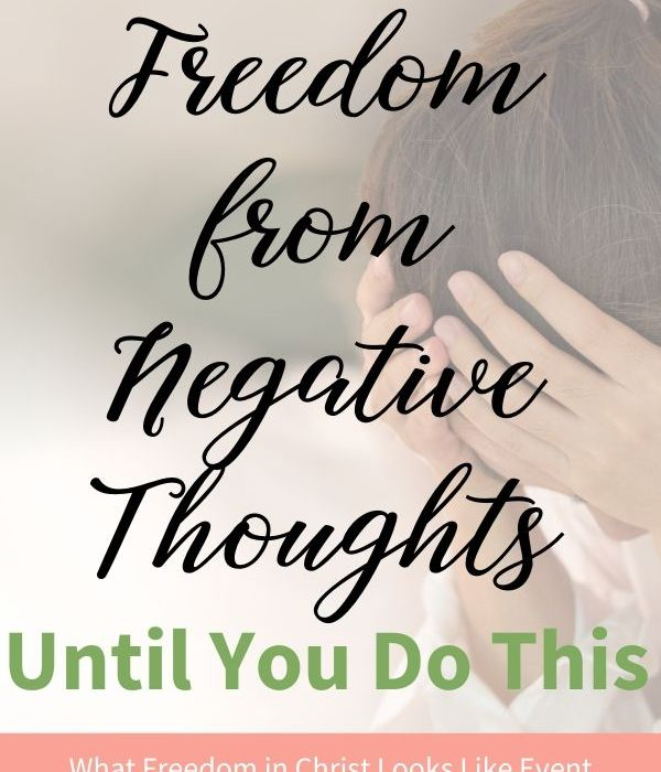 You Won't Get Freedom From Negative Thoughts Until You Do This