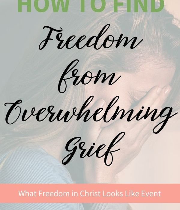 How to Find Freedom from Overwhelming Grief