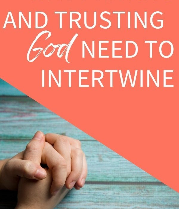 Why Praying and Trusting God Need to Intertwine