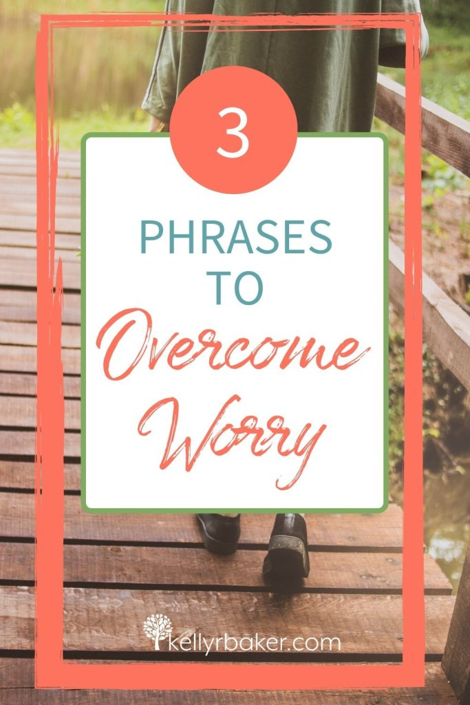 3 Phrases to Overcome Worry.