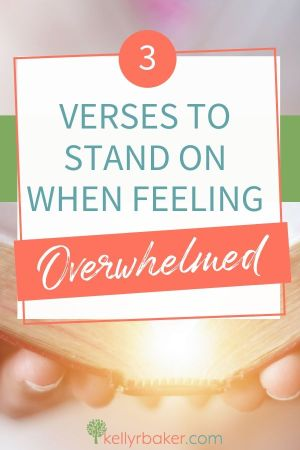 3 Verses to Stand on When Feeling Overwhelmed.