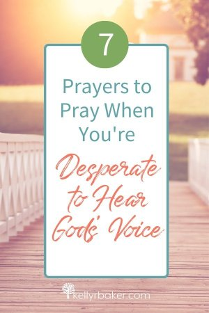 7 Prayers to Pray When You're Desperate to Hear God's Voice.