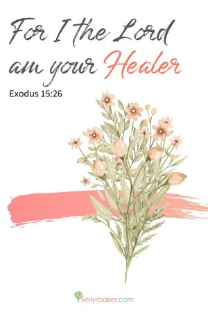 For I, the LORD, am your Healer. Exodus 15:26.