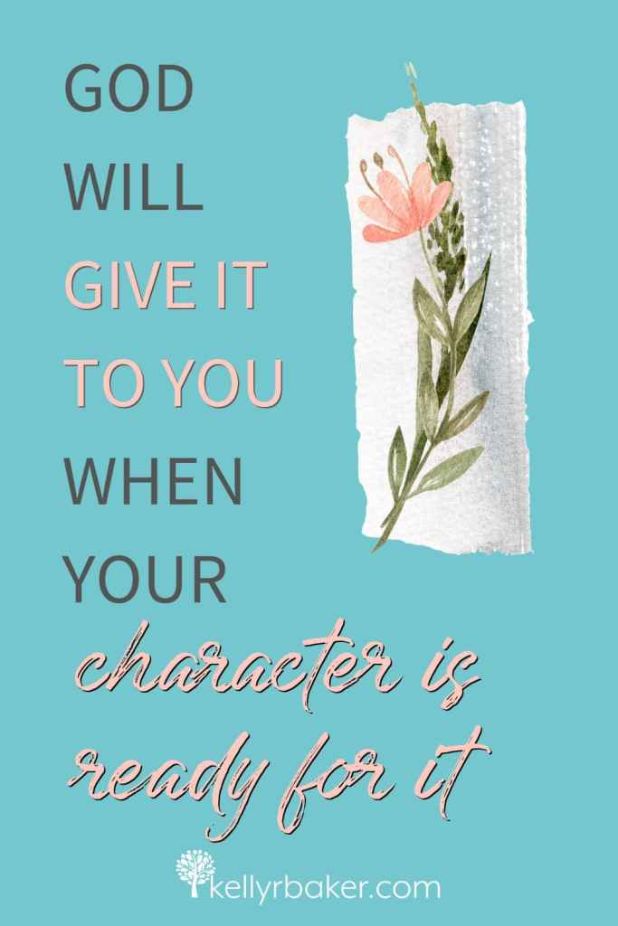 God will give it to you when your character is ready for it.