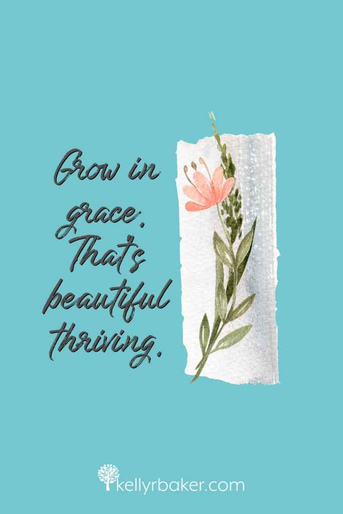 Grow in grace. That's beautiful thriving.