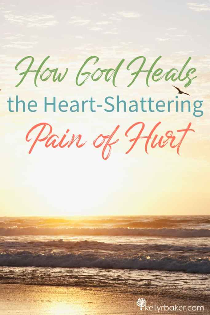 Pin this post with the title How God Heals the Heart-Shattering Pain of Hurt.