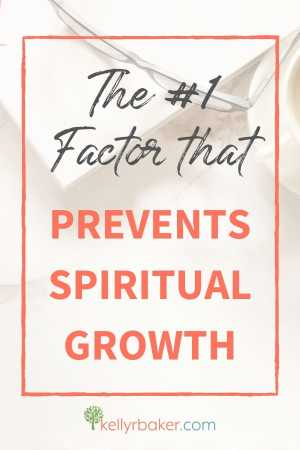 Pin this post with the title The #1 Factor That Prevents Spiritual Growth.