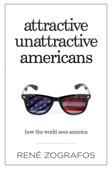 Attractive Unattractive Americans: How the World Sees America by René Zografos