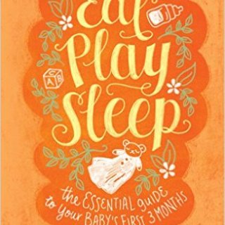 EAT, PLAY, SLEEP (Atria Books) The Essential Guide to Your Baby's First 3 Months