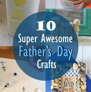 10 Super Awesome Father's Day Crafts