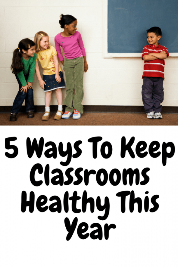 5 Ways To Keep Classrooms Healthy This Year