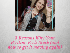 three reasons why your writing feels stuck
